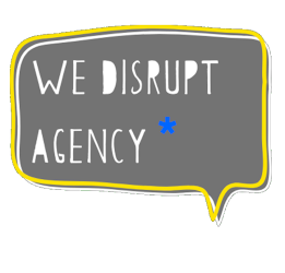 We Disrupt Agency